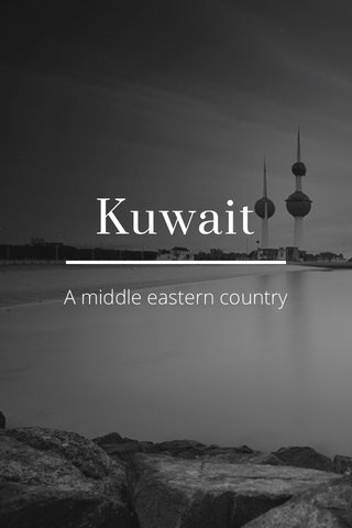 Kuwait A middle eastern country