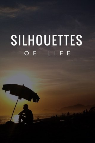 SILHOUETTES OF LIFE