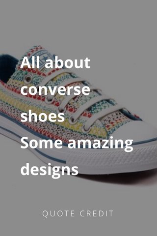 All about converse shoes Some amazing designs QUOTE CREDIT