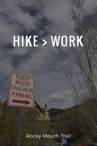 HIKE > WORK Rocky Mouth Trail
