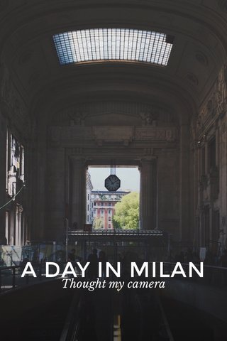 A DAY IN MILAN Thought my camera