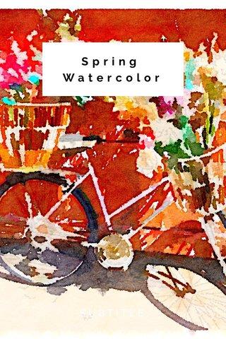 Spring Watercolor SUBTITLE