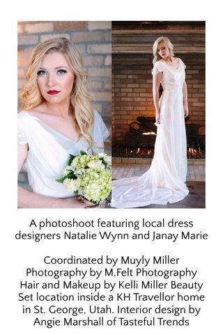 A photoshoot featuring local dress designers Natalie Wynn and Janay Marie Coordinated by Muyly Miller Photography by M.Felt Photography Hair and Makeup by Kelli Miller Beauty Set location inside a KH Travellor home in St. George, Utah. Interior design by Angie Marshall of Tasteful Trends