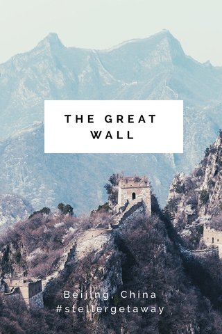 THE GREAT WALL Beijing, China #stellergetaway