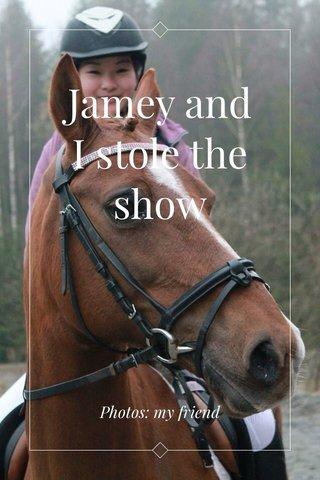 Jamey and I stole the show Photos: my friend