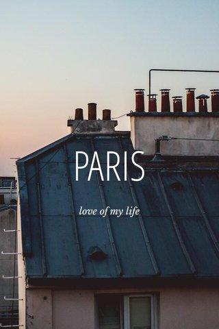 PARIS love of my life
