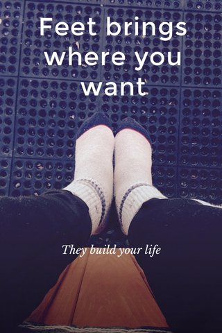 Feet brings where you want They build your life
