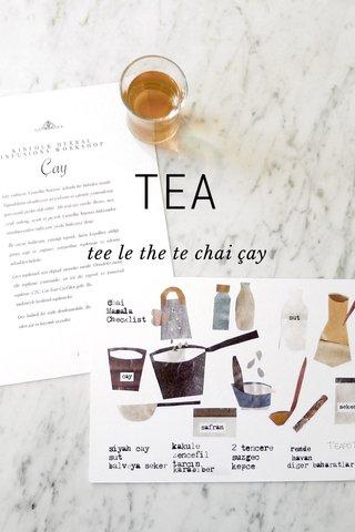 TEA tee le the te chai çay