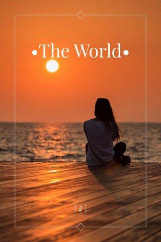 •The World• |2|