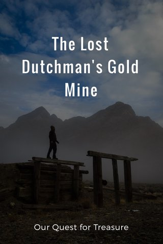 The Lost Dutchman's Gold Mine Our Quest for Treasure