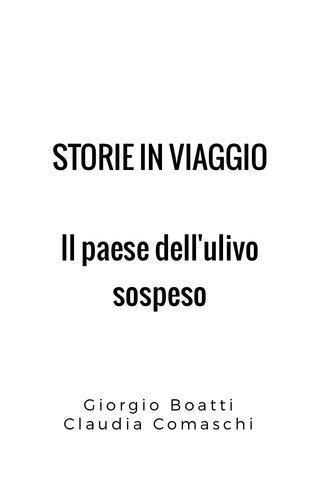 STORIE IN VIAGGIO Il paese dell'ulivo sospeso Giorgio Boatti Claudia Comaschi