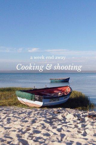 Cooking & shooting a week end away