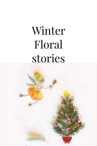 Winter Floral stories   subtitle  