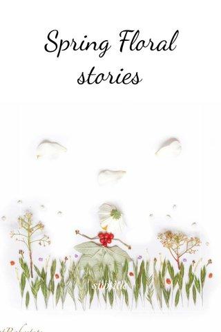 Spring Floral stories   subtitle  
