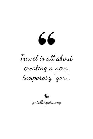 """Travel is all about creating a new, temporary """"you"""". Me #stellergetaway"""