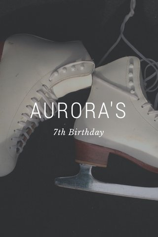 AURORA'S 7th Birthday