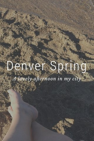Denver Spring A lovely afternoon in my city