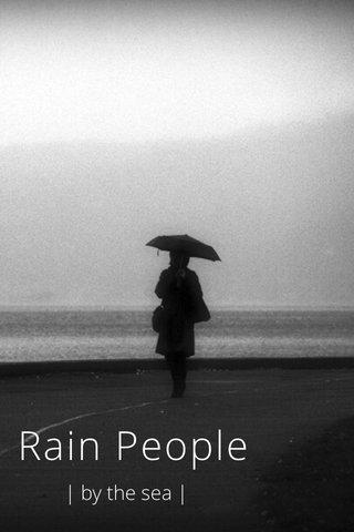 Rain People | by the sea |