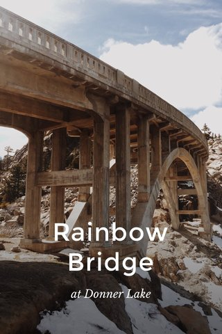 Rainbow Bridge at Donner Lake