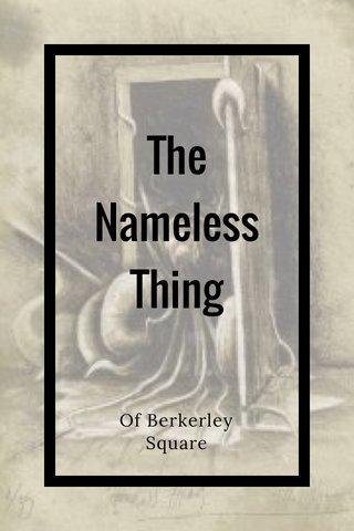 The Nameless Thing Of Berkerley Square