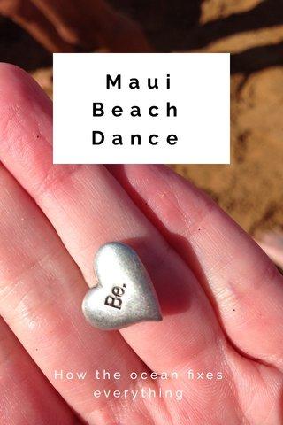 Maui Beach Dance How the ocean fixes everything