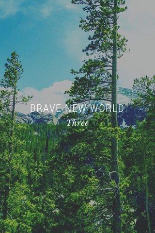 BRAVE NEW WORLD Three