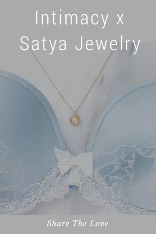 Intimacy x Satya Jewelry Share The Love