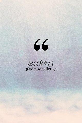 week#13 365dayschallenge