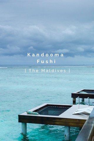 Kandooma Fushi | The Maldives |