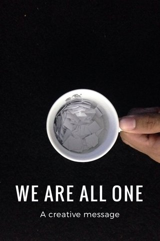 WE ARE ALL ONE A creative message