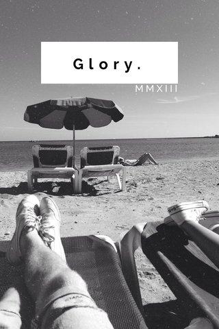Glory. MMXIII