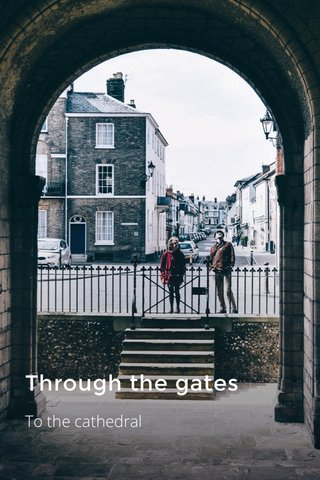 Through the gates To the cathedral