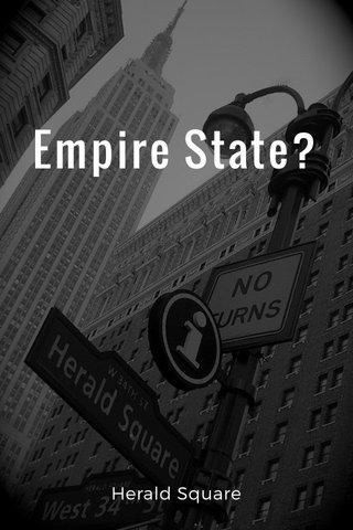 Empire State? Herald Square