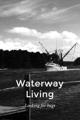 Waterway Living Looking for bugs