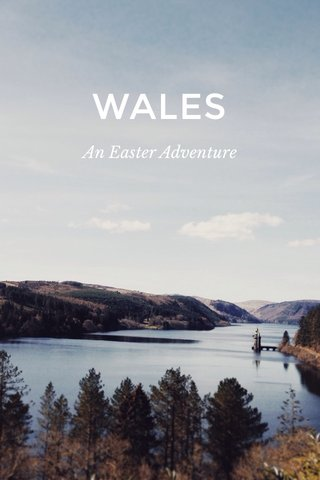 WALES An Easter Adventure