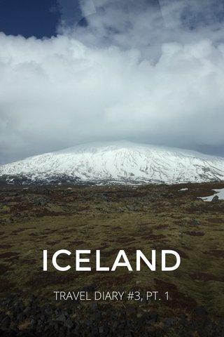 ICELAND TRAVEL DIARY #3, PT. 1
