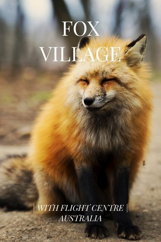 FOX VILLAGE | WITH FLIGHT CENTRE |AUSTRALIA