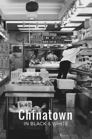 Chinatown IN BLACK & WHITE