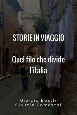STORIE IN VIAGGIO Quel filo che divide l'italia Giorgio Boatti Claudia Comaschi