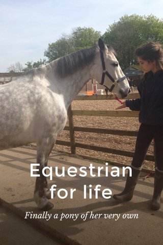 Equestrian for life Finally a pony of her very own