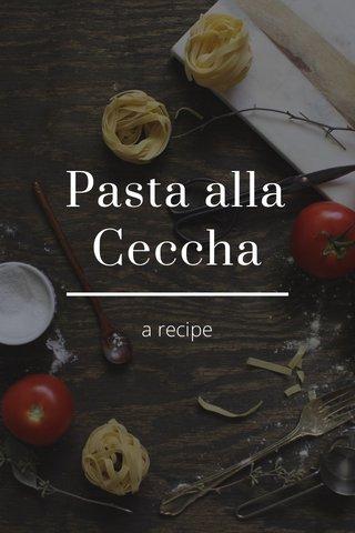 Pasta alla Ceccha a recipe