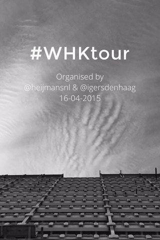 #WHKtour Organised by @heijmansnl & @igersdenhaag 16-04-2015