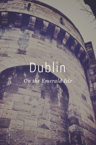 Dublin On the Emerald Isle