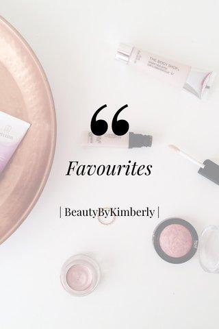 Favourites | BeautyByKimberly |