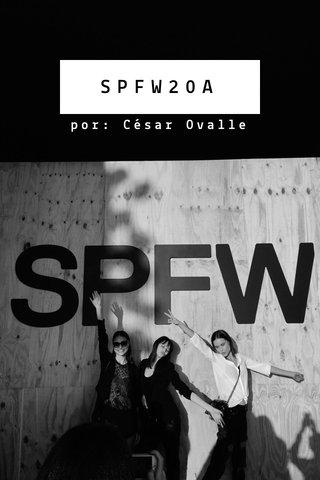 SPFW20A por: César Ovalle