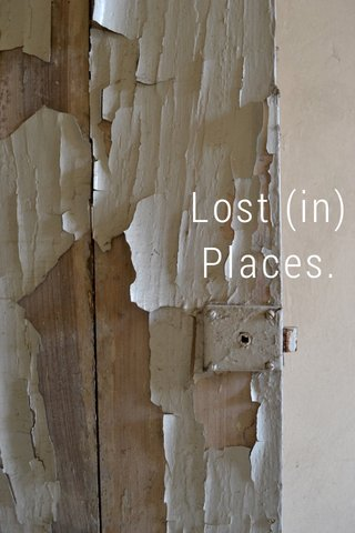 Lost (in) Places.