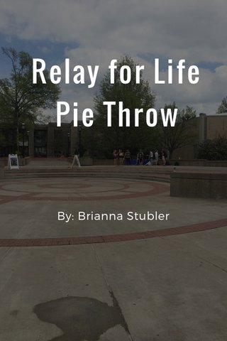Relay for Life Pie Throw By: Brianna Stubler