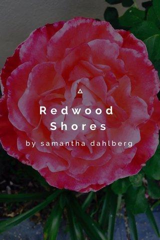 Redwood Shores by samantha dahlberg