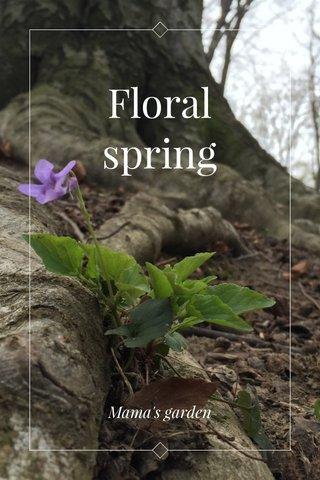 Floral spring Mama's garden