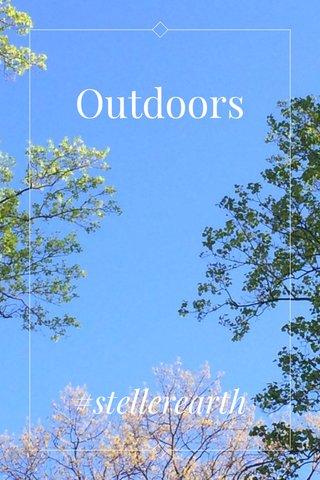Outdoors #stellerearth